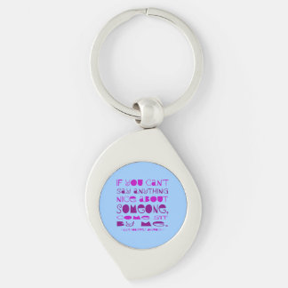Cant Say Anything Nice Sit By Me Keychain