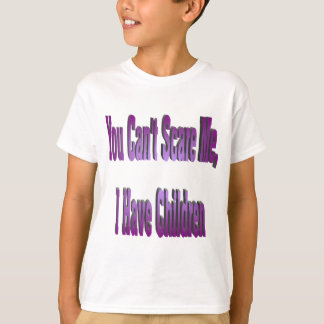 Cant scare i have children-uploaded T-Shirt