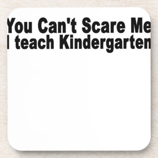 Can't Scare Me. I teach Kindergarten T-Shirts.png Coaster