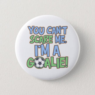 Can't Scare Me I'm A Goalie Pinback Button