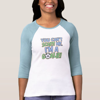 Can't Scare Me I'm A Goalie T Shirt