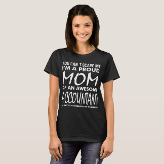 Cant Scare Me Proud Mom Awesome Accountant T-Shirt