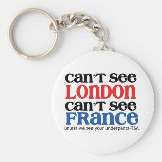 Can't See London or France TSA Humor copy Key Chains