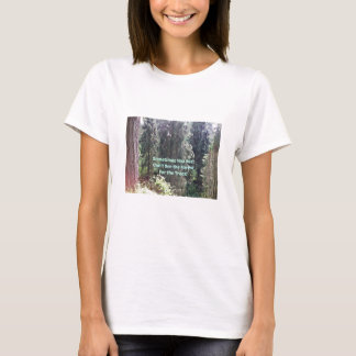 Can't see the forest for the trees. T-Shirt