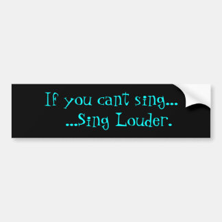 Cant Sing Bumper Sticker