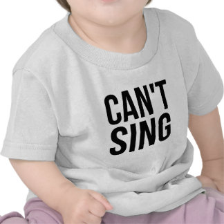 Can't Sing Shirts