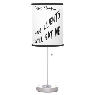 Cant Sleep... Clients Will Eat Me Desk Lamp