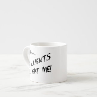 Cant Sleep... Clients Will Eat Me Espresso Cup