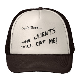 Cant Sleep... Clients Will Eat Me Hats
