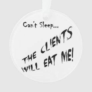 Cant Sleep... Clients Will Eat Me Ornament