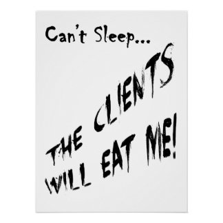 Cant Sleep... Clients Will Eat Me Poster
