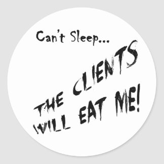Cant Sleep... Clients Will Eat Me Classic Round Sticker