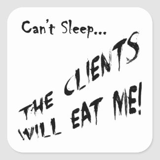 Cant Sleep... Clients Will Eat Me Square Sticker