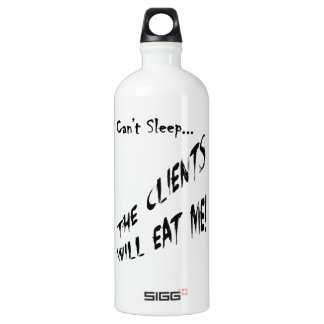 Cant Sleep... Clients Will Eat Me Water Bottle