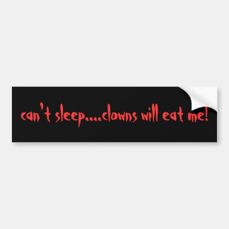 can't sleep....clowns will eat me! bumper stickers