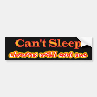 Can't Sleep, Clowns Will Eat Me Bumper Stickers