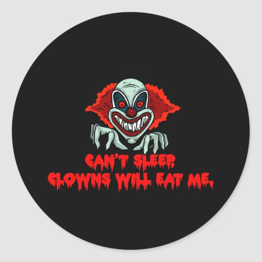 Can't Sleep Clowns Will Eat Me - Creepy Scary Classic Round Sticker