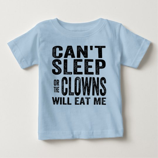 Can't Sleep or the CLOWNS will EAT me! Baby T-Shirt