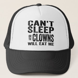 Can't Sleep or the CLOWNS will EAT me! Trucker Hat