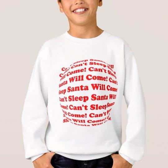 Can't Sleep Santa Will Come! Sweatshirt