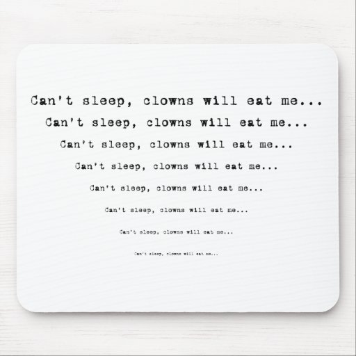 Can't Sleep The Clowns Will Eat Me... Mouse Pad