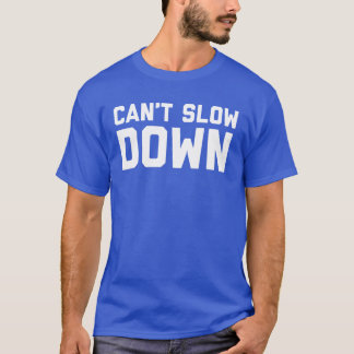 Can't Slow Down Men's T-Shirt