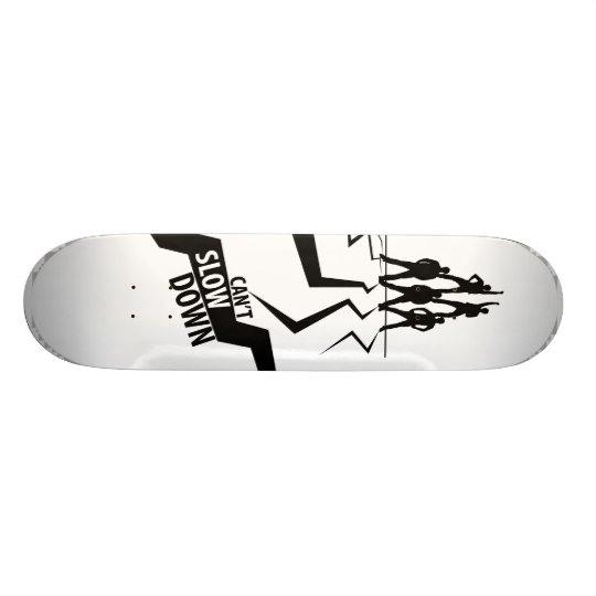 cant slow down skateboard deck