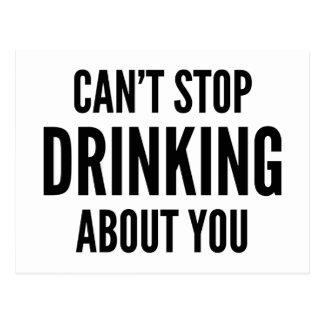 Can't Stop Drinking About You Postcard