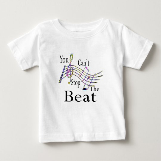 Can't Stop The Beat......bigger Baby T-Shirt