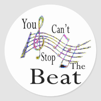 Can't Stop The Beat......bigger Classic Round Sticker