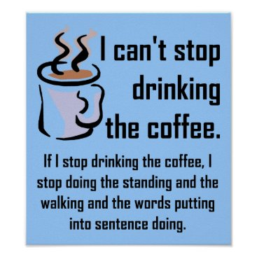 Coffee Themed Can't Stop The Coffee Funny Poster Sign
