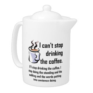 Can't Stop The Coffee Pot Funny Teapot