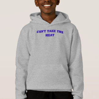 Can't take the heat hoodie
