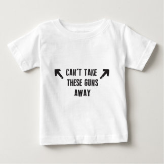 Can't Take These Guns Away Baby T-Shirt