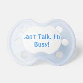 Can't talk. I'm Busy! Pacifier