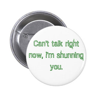 Can't talk right now, I'm shunning you. Button