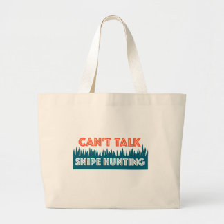 Can't talk - Snipe Hunting Large Tote Bag