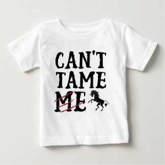 """""""CAN'T TAME ME"""" for the brave and fierce! Baby T-Shirt"""