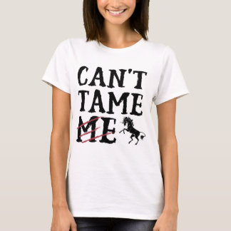 """""""CAN'T TAME ME"""" for the brave and fierce! T-Shirt"""