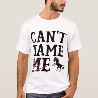 """""""CAN'T TAME ME"""" T-shirt for the brave and fierce!"""