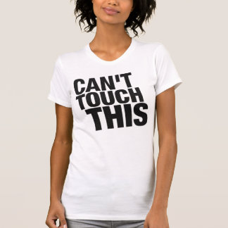 Can't Touch This Tee Shirt