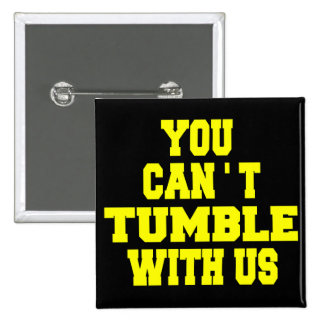 Can't Tumble with us Pinback Buttons