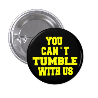 Can't Tumble with us Buttons