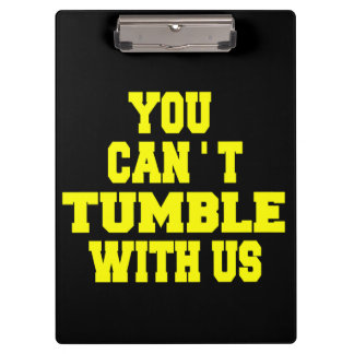 Can't Tumble with us Clipboard