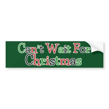 Christmas Themed Can't Wait For Christmas Bumper Sticker