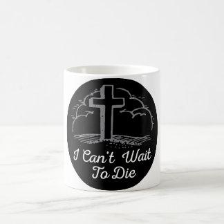 Can't Wait To Die Mug Basic White Mug