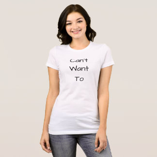 """""""Can't Want To"""" Women's Bella Tee ShortSleeve"""