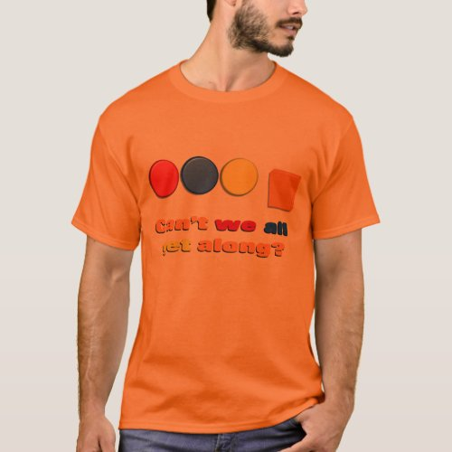 Can't We All Get Along T-shirt