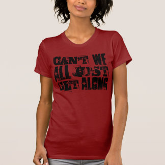 Can't We All Just Get Along Tee Shirt