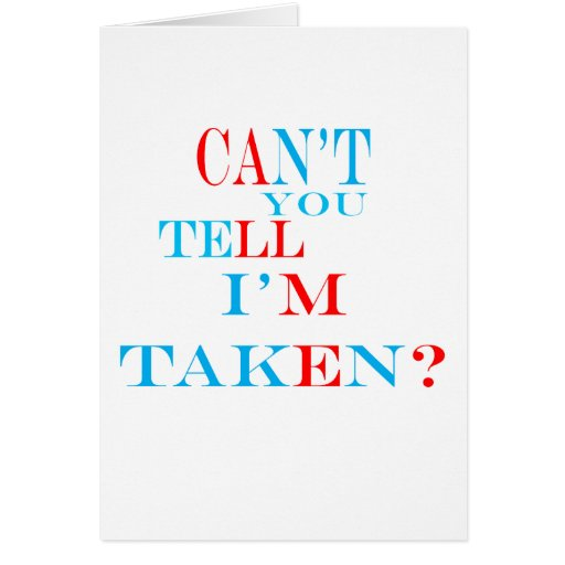 Can't You Tell I'm Taken? Greeting Card
